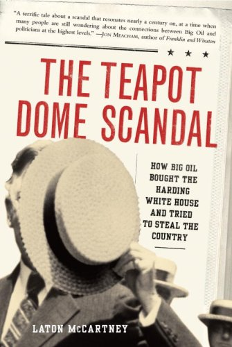 The Teapot Dome Scandal: How Big Oil Bought the Harding White House and Tried to Steal the Country 9781400063161