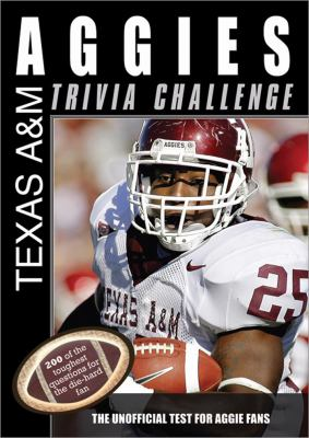 The Texas A&M Aggies Trivia Challenge: The Unofficial Test for Aggie Fans 9781402217517