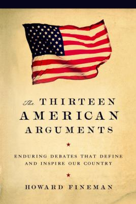 The Thirteen American Arguments: Enduring Debates That Define and Inspire Our Country 9781400065448