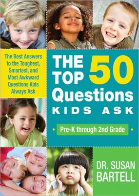 The Top 50 Questions Kids Ask (Pre-K Through 2nd Grade): The Best Answers to the Toughest, Smartest, and Most Awkward Questions Kids Always Ask 9781402219153