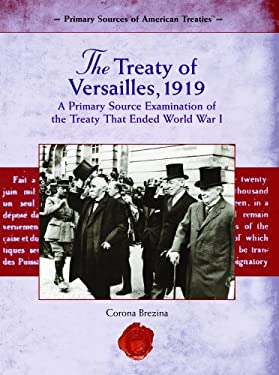 The Treaty of Versailles, 1919:: A Primary Source Examination of the Treaty That Ended World War I 9781404204423