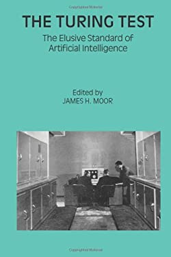The Turing Test: The Elusive Standard of Artificial Intelligence 9781402012051