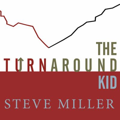 The Turnaround Kid: What I Learned Rescuing America's Most Troubled Companies 9781400106127