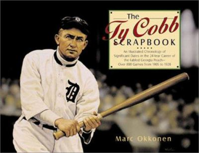 The Ty Cobb Scrapbook: An Illustrated Chronology of Significant Dates in the 24-Year Career of the Fabled Georgia Peach--Over 800 Games from 9781402700781