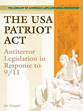 The USA Patriot ACT: Antiterror Legislation in Response to 9/11 9781404204577