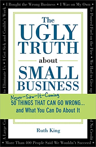 The Ugly Truth about Small Business: 50 Things That Can Go Wrong...and What You Can Do about It 9781402205149