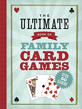 The Ultimate Book of Card Games for Families 9781402750410