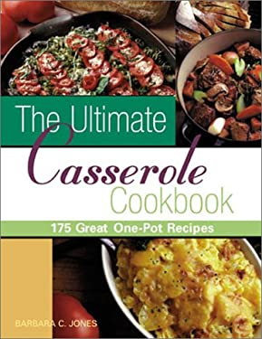 The Ultimate Casserole Cookbook: 175 Great One-Dish Recipes 9781402700965