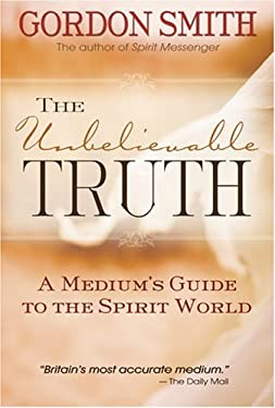 The Unbelievable Truth: A Medium's Guide to the Spirit World 9781401903626