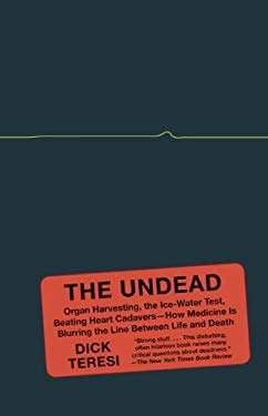 The Undead: Organ Harvesting, the Ice-Water Test, Beating-Heart Cadavers-- How Medicine Is Blurriong the Line Between Life and Dea 9781400096114