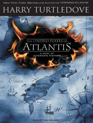 The United States of Atlantis: A Novel of Alternate History 9781400157839
