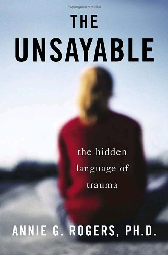 The Unsayable: The Hidden Language of Trauma 9781400061952