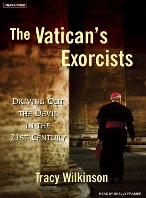 The Vatican's Exorcists: Driving Out the Devil in the 21st Century 9781400103799