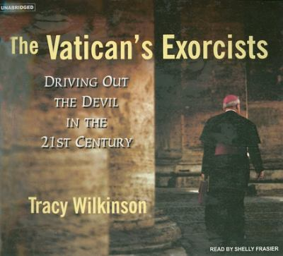 The Vatican's Exorcists: Driving Out the Devil in the 21st Century 9781400133796