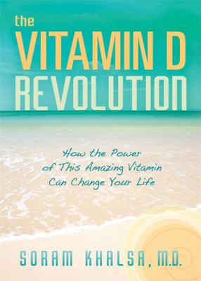 The Vitamin D Revolution: How the Power of This Amazing Vitamin Can Change Your Life 9781401924706
