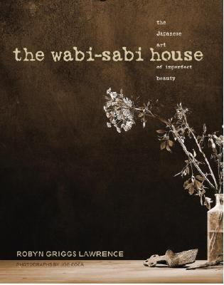 the wabi sabi house by robyn griggs lawrence joe coca reviews description more isbn. Black Bedroom Furniture Sets. Home Design Ideas