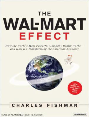 The Wal-Mart Effect: How the World's Most Powerful Company Really Works--And How It's Transformating the American Economy 9781400152230
