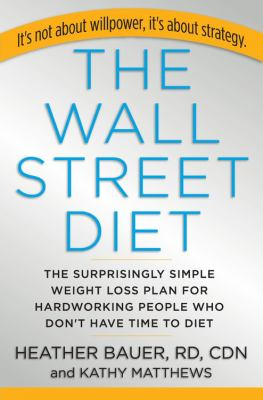 The Wall Street Diet: The Surprisingly Simple Weight Loss Plan for Hardworking People Who Don't Have Time to Diet 9781401388959