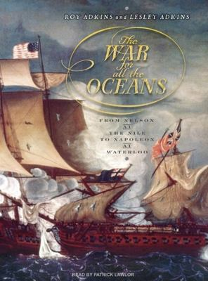 The War for All the Oceans: From Nelson at the Nile to Napoleon at Waterloo 9781400104833