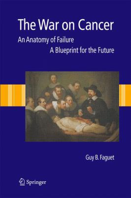 The War on Cancer: An Anatomy of Failure, a Blueprint for the Future 9781402036187