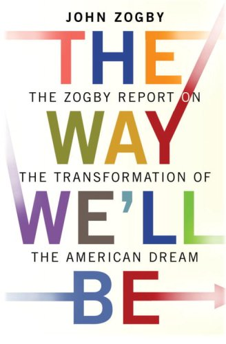 The Way We'll Be: The Zogby Report on the Transformation of the American Dream 9781400064502