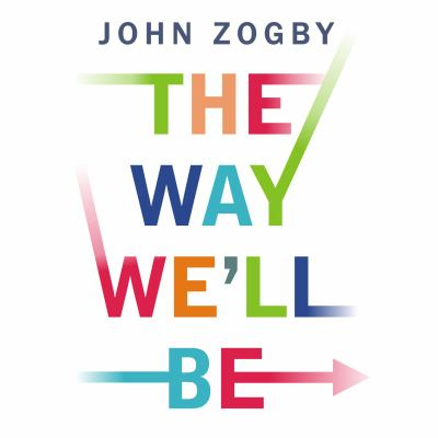 The Way We'll Be: The Zogby Report on the Transformation of the American Dream 9781400108152