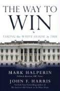The Way to Win: Taking the White House in 2008 9781400064472