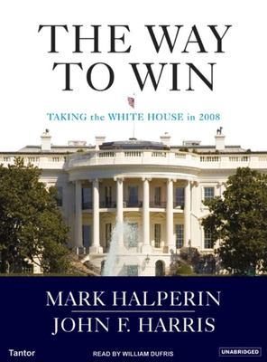 The Way to Win: Taking the White House in 2008 9781400152995