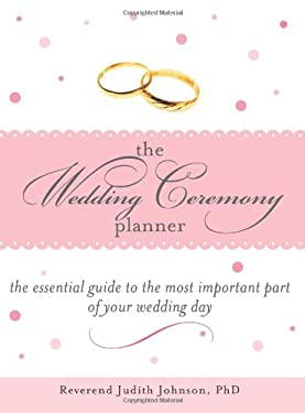 The Wedding Ceremony Planner: The Essential Guide to the Most Important Part of Your Wedding Day 9781402203435