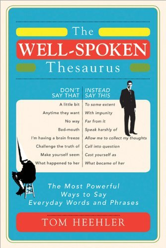 The Well-Spoken Thesaurus: The Most Powerful Ways to Say Everyday Words and Phrases 9781402243059