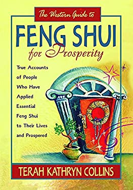 The Western Guide to Feng Shui for Prosperity: True Accounts of People Who Have Applied Essential Feng Shui to Their Lives and Prospered 9781401917654
