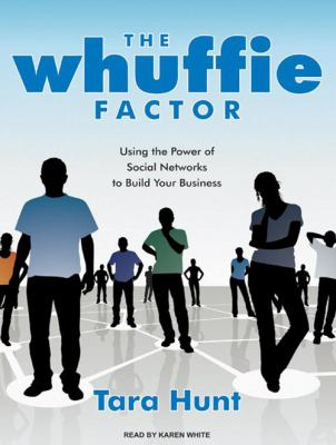 The Whuffie Factor: Using the Power of Social Networks to Build Your Business 9781400162215