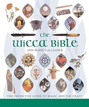 The Wicca Bible: The Definitive Guide to Magic and the Craft 9781402730085