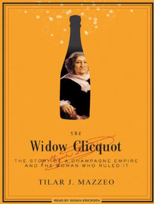 The Widow Clicquot: The Story of a Champagne Empire and the Woman Who Ruled It 9781400161706