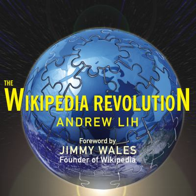 The Wikipedia Revolution: How a Bunch of Nobodies Created the World's Greatest Encyclopedia 9781400160761