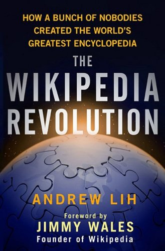 The Wikipedia Revolution: How a Bunch of Nobodies Created the World's Greatest Encyclopedia 9781401303716