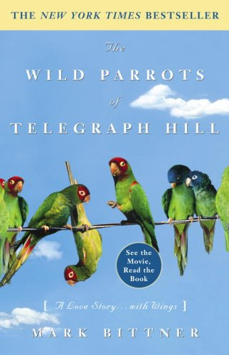 The Wild Parrots of Telegraph Hill: A Love Story . . . with Wings 9781400081707