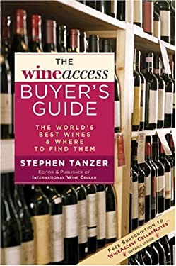 The Wineaccess Buyer's Guide: The World's Best Wines & Where to Find Them 9781402728167