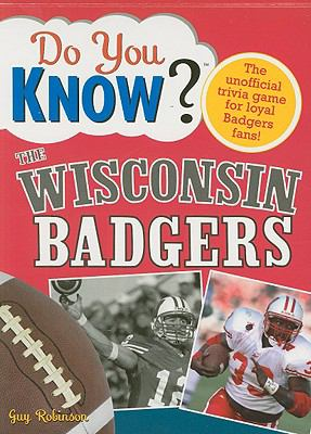 The Wisconsin Badgers: A Hard-Hitting Quiz for Tailgaters, Referee-Haters, Armchair Quarterbacks, and Anyone Who'd Kill for Their Team 9781402214189