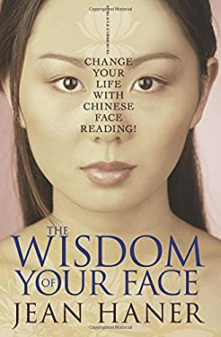 The Wisdom of Your Face: Change Your Life with Chinese Face Reading! 9781401917555