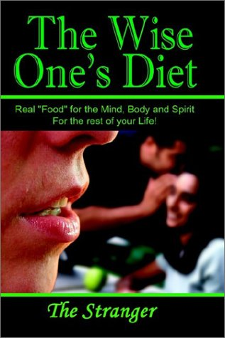 """The Wise One's Diet: Real """"Food"""" for the Mind, Body and Spirit"""