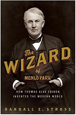 The Wizard of Menlo Park: How Thomas Alva Edison Invented the Modern World 9781400047628