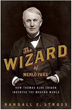 The Wizard of Menlo Park: How Thomas Alva Edison Invented the Modern World 9781400047628