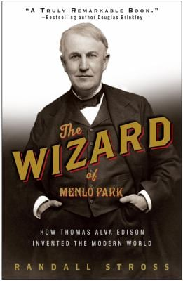 The Wizard of Menlo Park: How Thomas Alva Edison Invented the Modern World 9781400047635