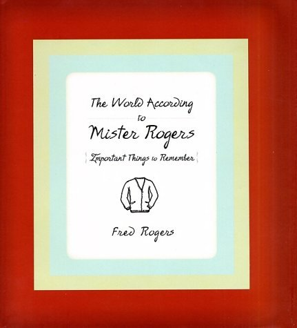 The World According to Mister Rogers: Important Things to Remember 9781401301064