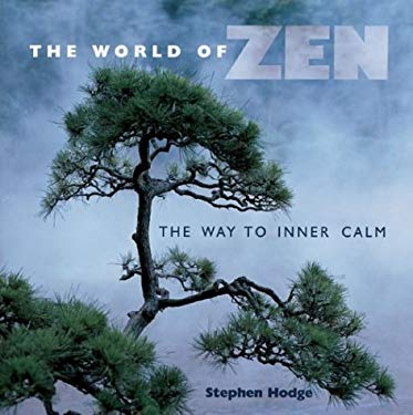 The World of Zen: The Way to Inner Calm 9781402714009