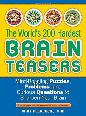 The World's 200 Hardest Brain Teasers: Mind-Boggling Puzzles, Problems, and Curious Questions to Sharpen Your Brain 9781402238574