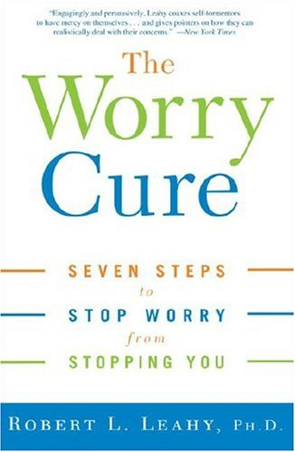 The Worry Cure: Seven Steps to Stop Worry from Stopping You 9781400097661