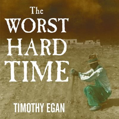 The Worst Hard Time: The Untold Story of Those Who Survived the Great American Dust Bowl 9781400102204