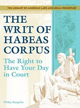 The Writ of Habeas Corpus: The Right to Have Your Day in Court 9781404204522